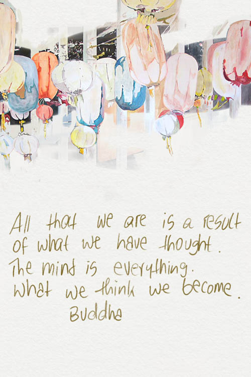 All that we are is a result of what we have thought. The mind is everything. What we think we become.
