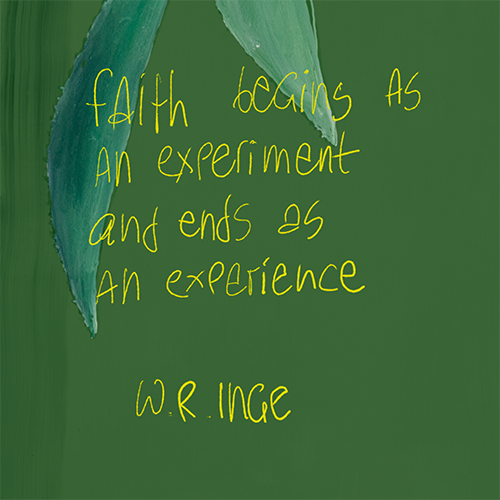 Faith begins as an experiment and ends as an experience
